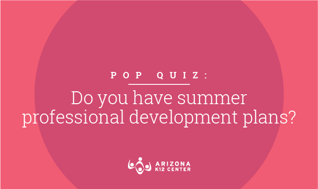 Pop Quiz: Do You Have Summer Professional Development Plans?