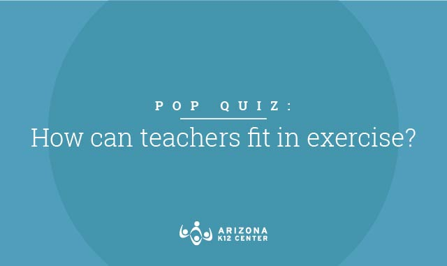 Pop Quiz: How Can Teachers Fit in Exercise?