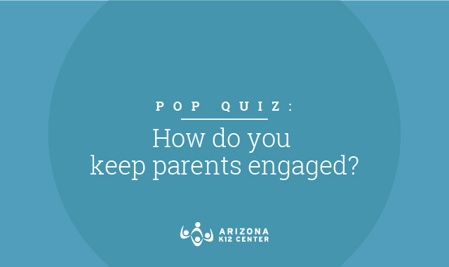 Pop Quiz: How Do You Keep Parents Engaged?